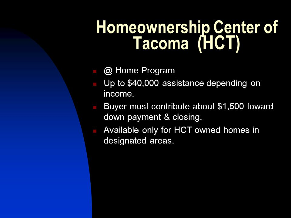 Homeownership Center of Tacoma Home Program Up to $40,000 assistance depending on income.
