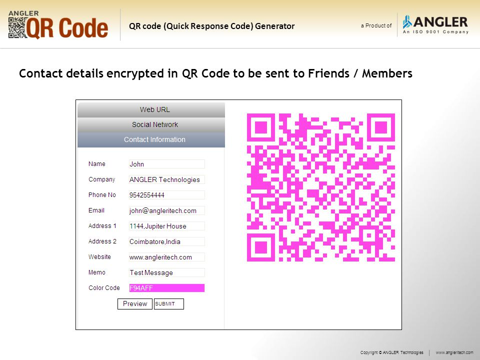 a Product of QR code (Quick Response Code) Generator Contact details encrypted in QR Code to be sent to Friends / Members Copyright © ANGLER Technologieswww.angleritech.com
