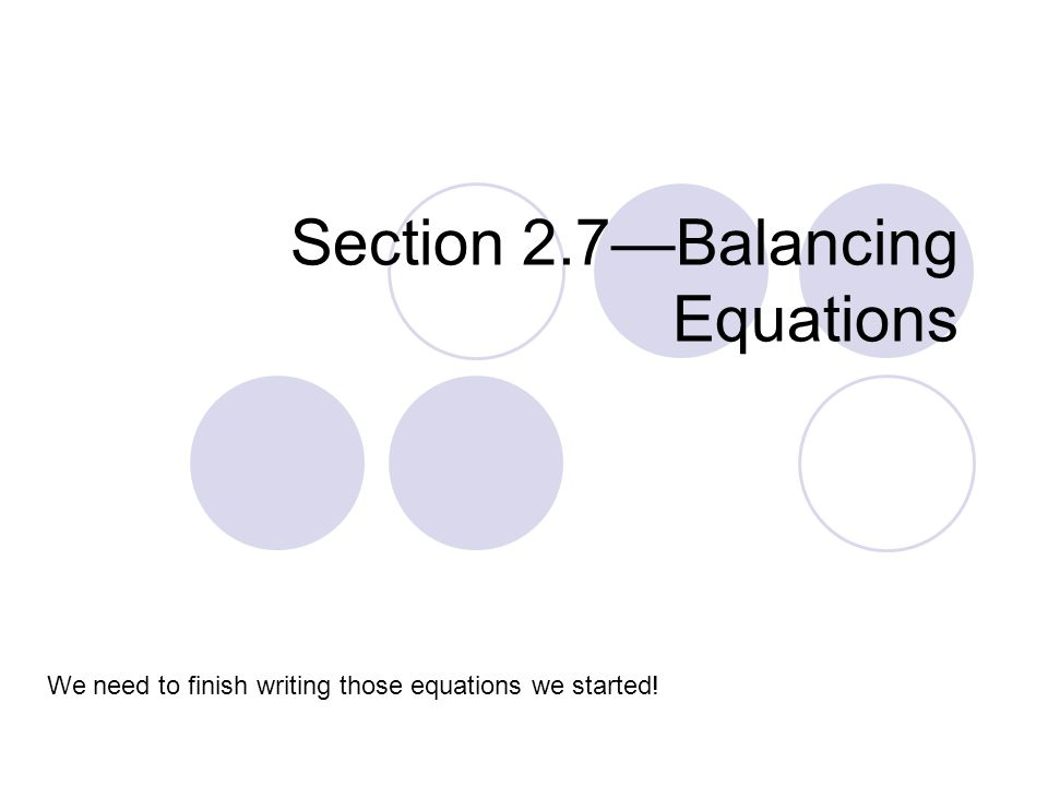 Section Balancing Equations We Need To Finish Writing Those