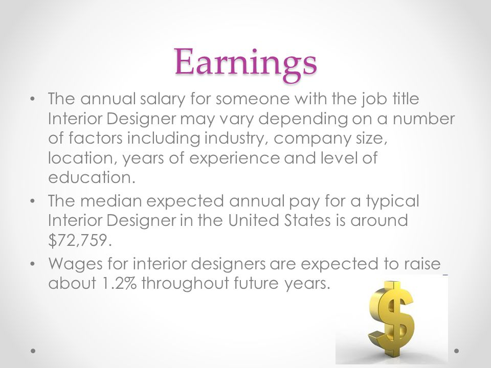 6 Earnings The Annual Salary For Someone With Job Title Interior Designer May Vary Depending On A Number Of Factors Including Industry Company Size