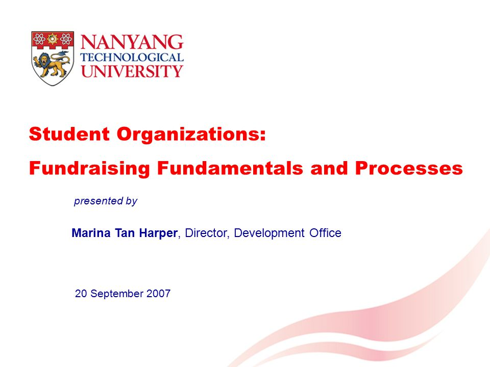 Student Organizations: Fundraising Fundamentals and Processes Marina Tan Harper, Director, Development Office 20 September 2007 presented by