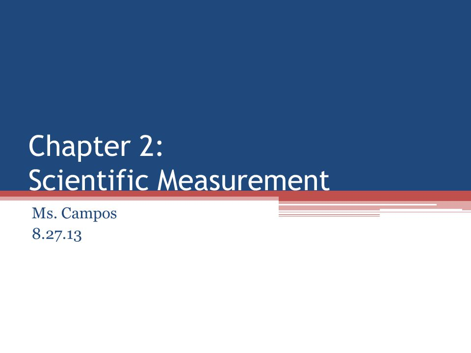 Chapter 2: Scientific Measurement Ms. Campos