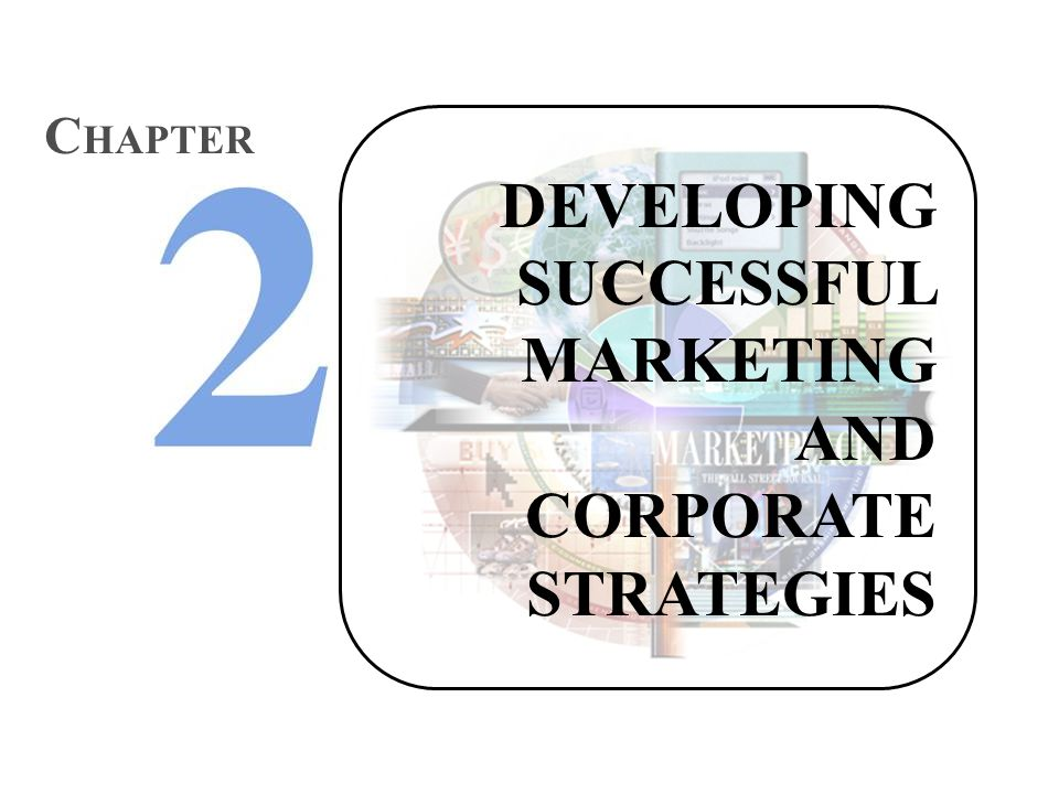 DEVELOPING SUCCESSFUL MARKETING AND CORPORATE STRATEGIES C HAPTER