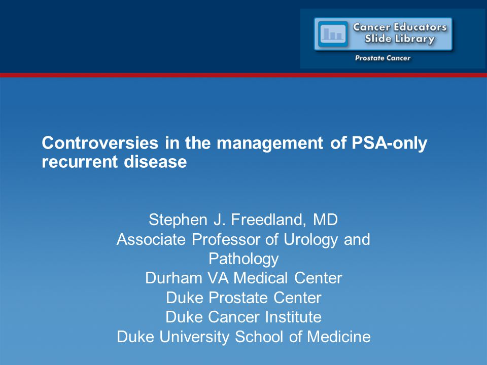 Controversies in the management of PSA-only recurrent disease Stephen J.