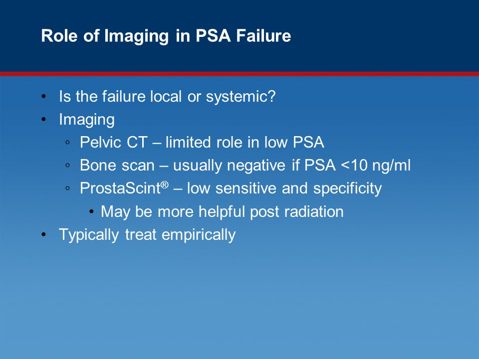 Role of Imaging in PSA Failure Is the failure local or systemic.