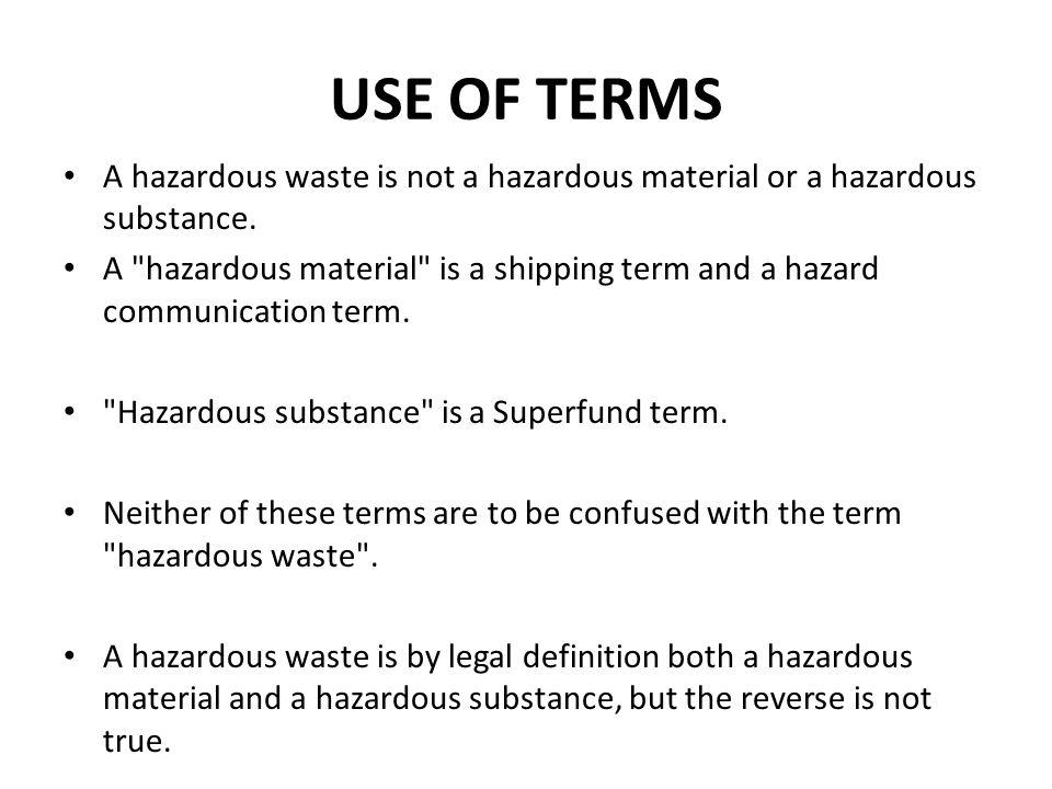USE OF TERMS A hazardous waste is not a hazardous material or a hazardous substance.