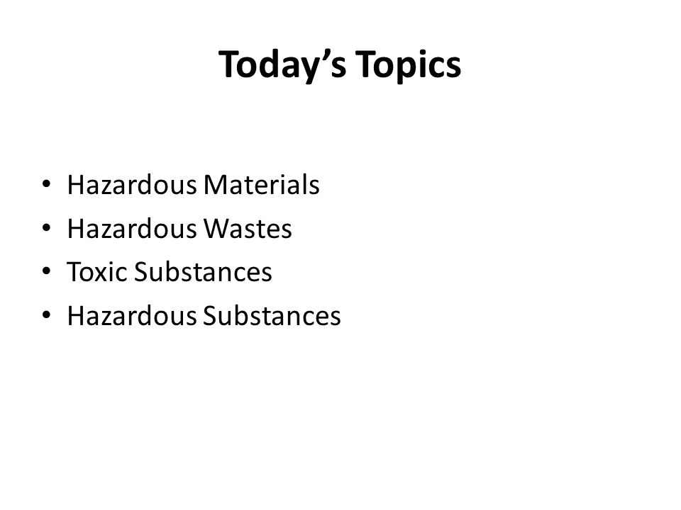 Today's Topics Hazardous Materials Hazardous Wastes Toxic Substances Hazardous Substances