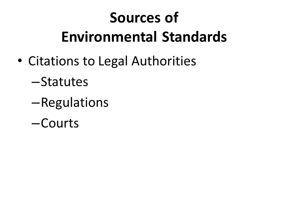 Sources of Environmental Standards Citations to Legal Authorities – Statutes – Regulations – Courts