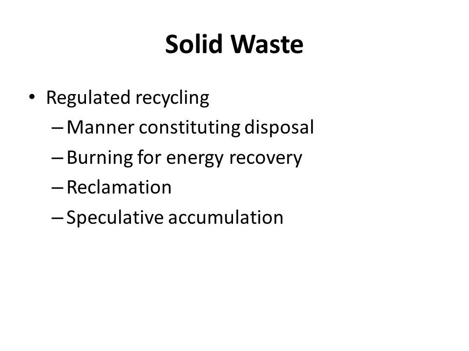 Solid Waste Regulated recycling – Manner constituting disposal – Burning for energy recovery – Reclamation – Speculative accumulation
