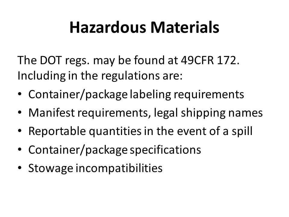 Hazardous Materials The DOT regs. may be found at 49CFR 172.
