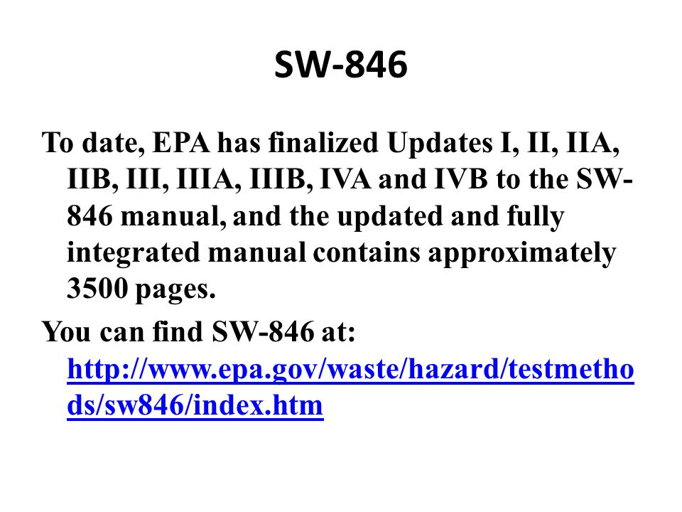 SW-846 To date, EPA has finalized Updates I, II, IIA, IIB, III, IIIA, IIIB, IVA and IVB to the SW- 846 manual, and the updated and fully integrated manual contains approximately 3500 pages.