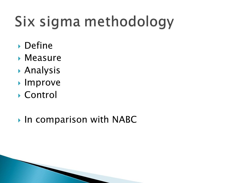  Define  Measure  Analysis  Improve  Control  In comparison with NABC