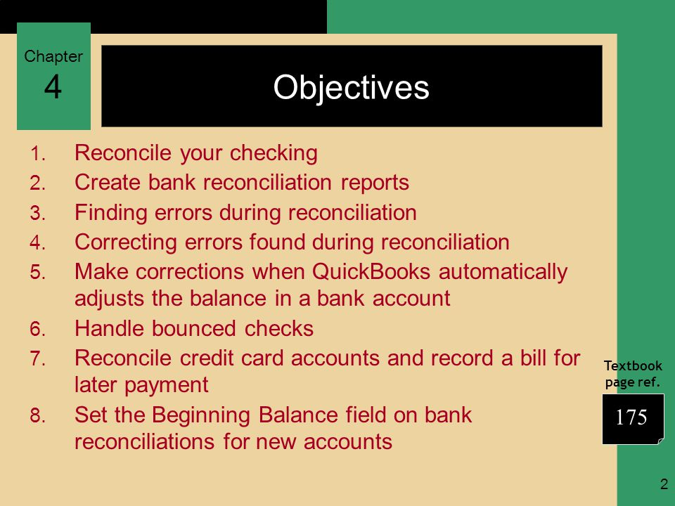 Chapter 4 Textbook page ref. 2 Objectives 1. Reconcile your checking 2.