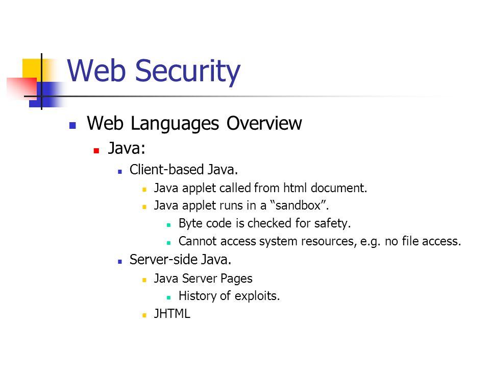 Web Security Web Languages Overview Java: Client-based Java.