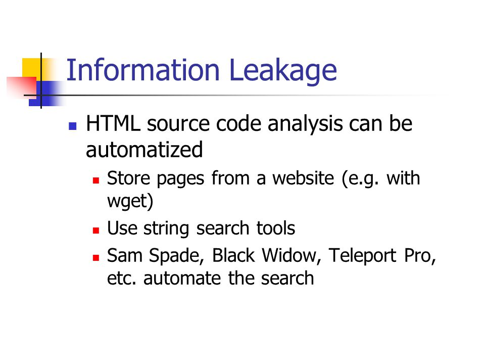 Information Leakage HTML source code analysis can be automatized Store pages from a website (e.g.