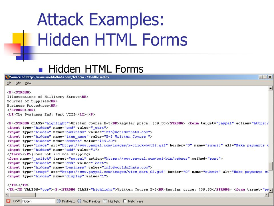 Attack Examples: Hidden HTML Forms Hidden HTML Forms Attack would save the page locally.