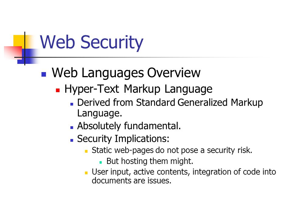 Web Security Web Languages Overview Hyper-Text Markup Language Derived from Standard Generalized Markup Language.