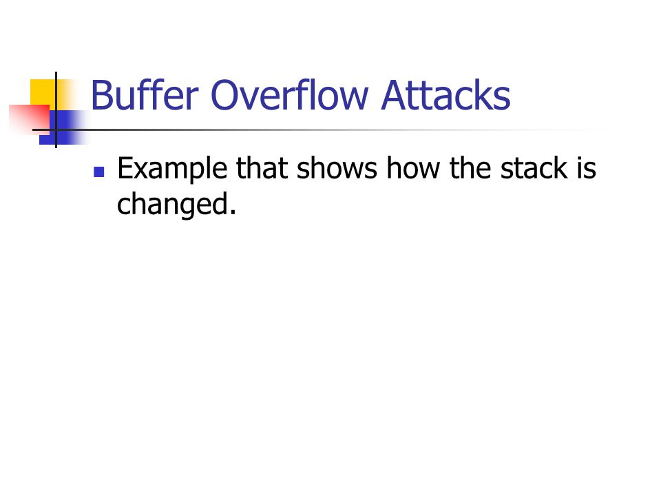 Buffer Overflow Attacks Example that shows how the stack is changed.