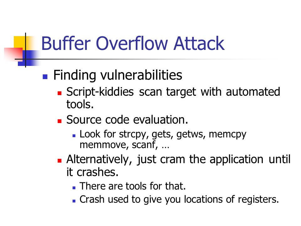Buffer Overflow Attack Finding vulnerabilities Script-kiddies scan target with automated tools.