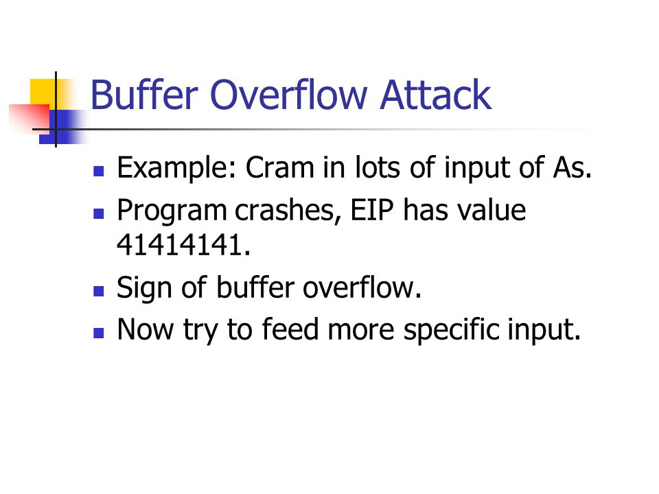 Buffer Overflow Attack Example: Cram in lots of input of As.