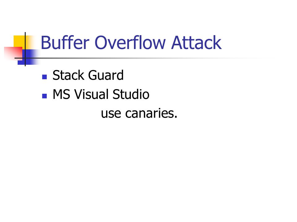 Buffer Overflow Attack Stack Guard MS Visual Studio use canaries.
