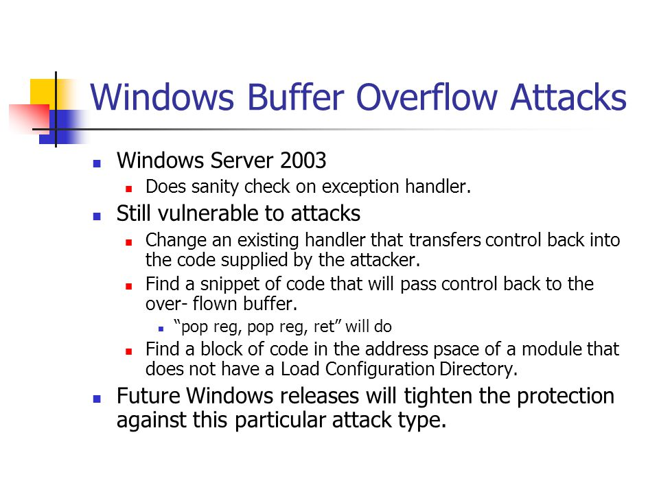 Windows Buffer Overflow Attacks Windows Server 2003 Does sanity check on exception handler.