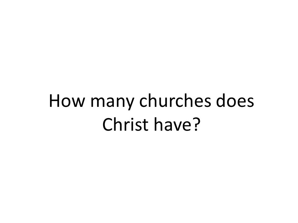 How many churches does Christ have