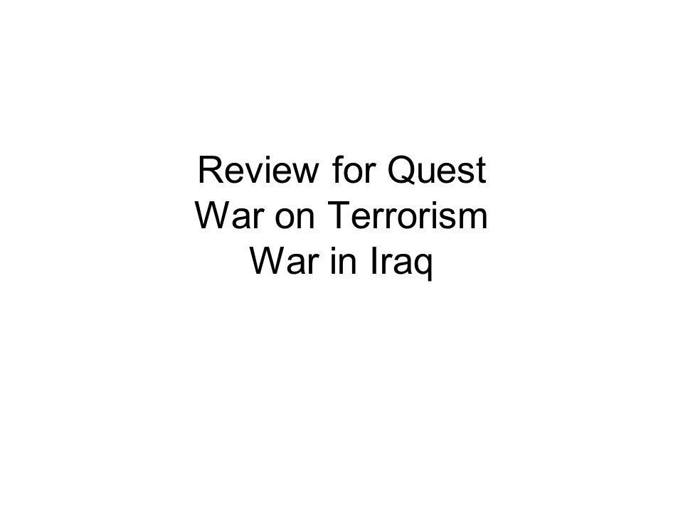 Review for Quest War on Terrorism War in Iraq