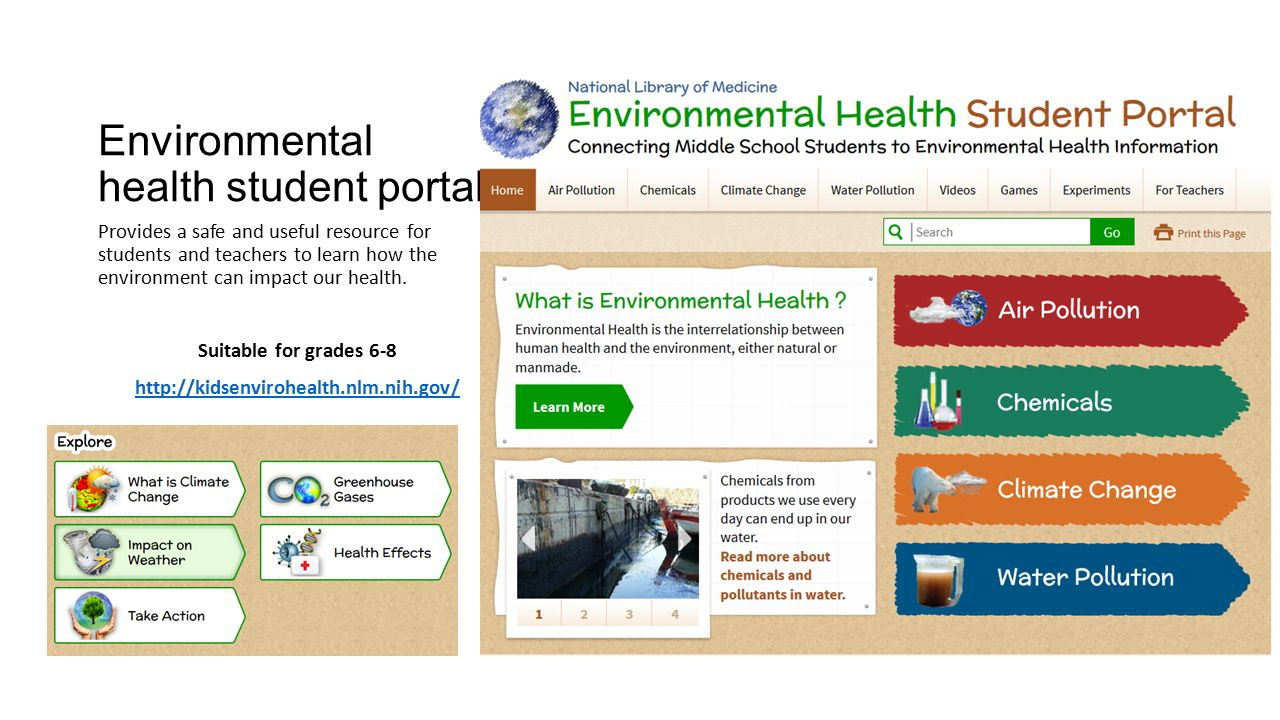Environmental health student portal Provides a safe and useful resource for students and teachers to learn how the environment can impact our health.