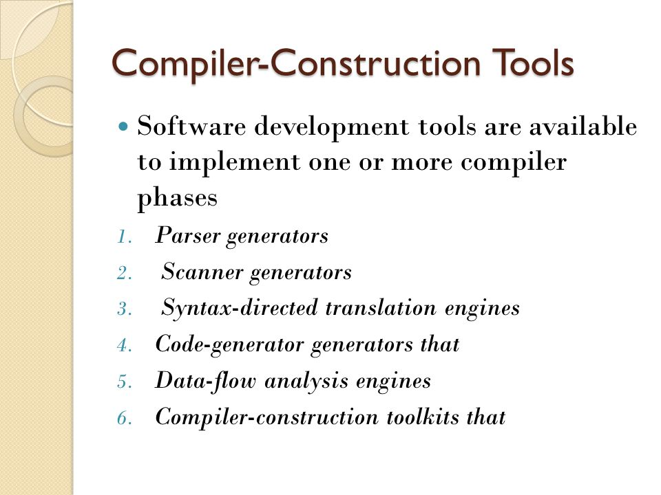 Compiler-Construction Tools Software development tools are available to implement one or more compiler phases 1.