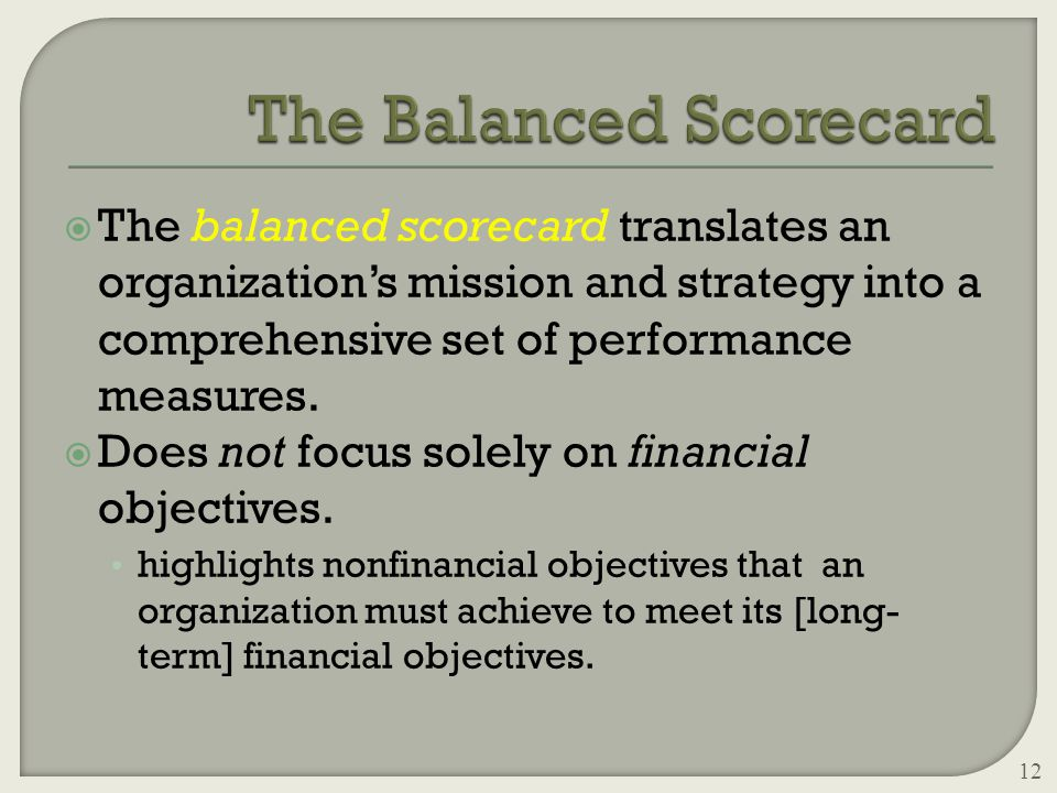  The balanced scorecard translates an organization's mission and strategy into a comprehensive set of performance measures.