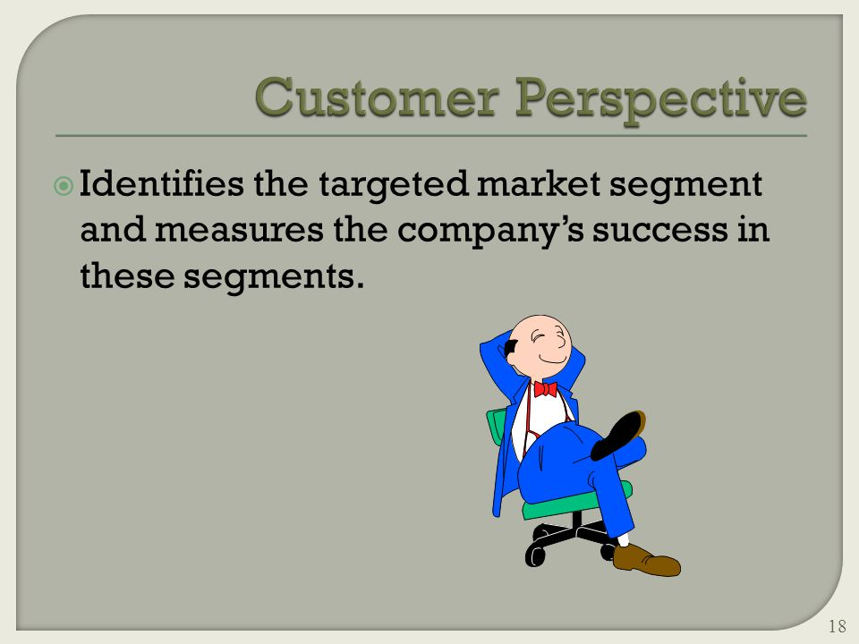  Identifies the targeted market segment and measures the company's success in these segments. 18