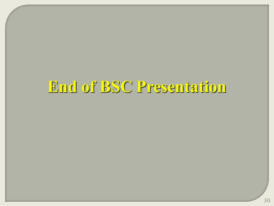 End of BSC Presentation 30