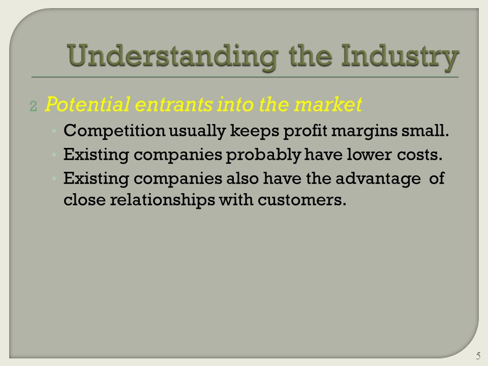 2 Potential entrants into the market Competition usually keeps profit margins small.