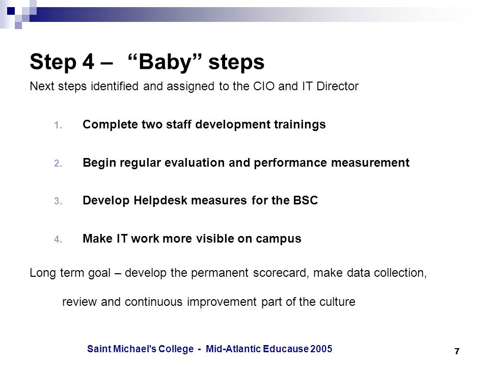 Saint Michael s College - Mid-Atlantic Educause Step 4 – Baby steps Next steps identified and assigned to the CIO and IT Director 1.