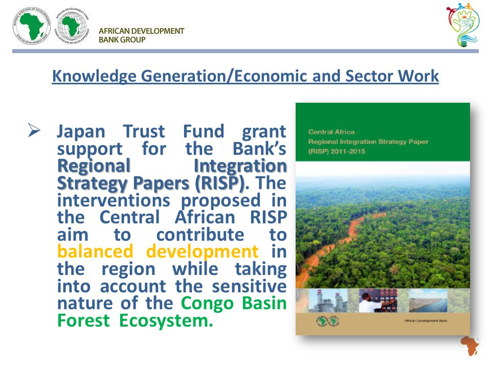 Regional Integration Strategy Papers (RISP)  Japan Trust Fund grant support for the Bank's Regional Integration Strategy Papers (RISP).