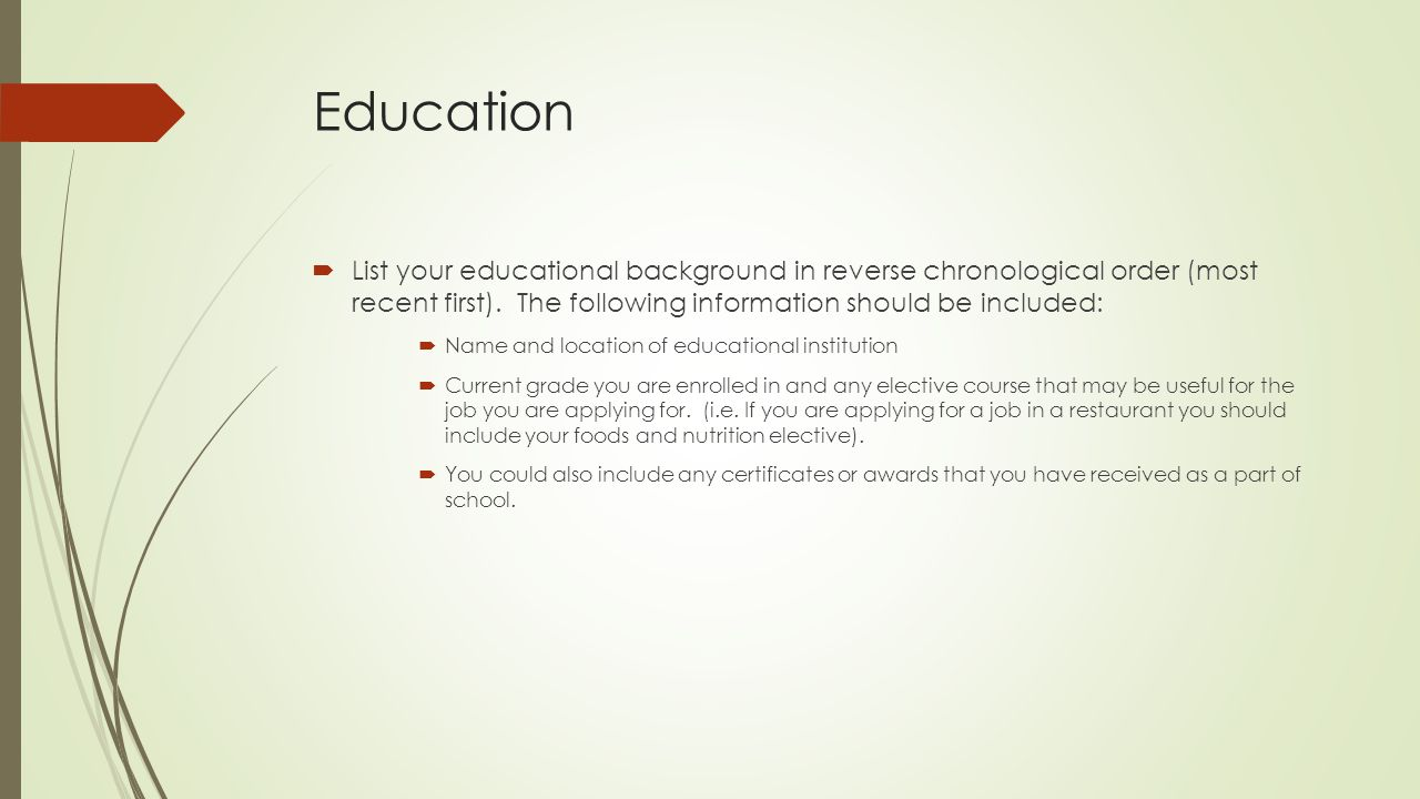 Education  List your educational background in reverse chronological order (most recent first).