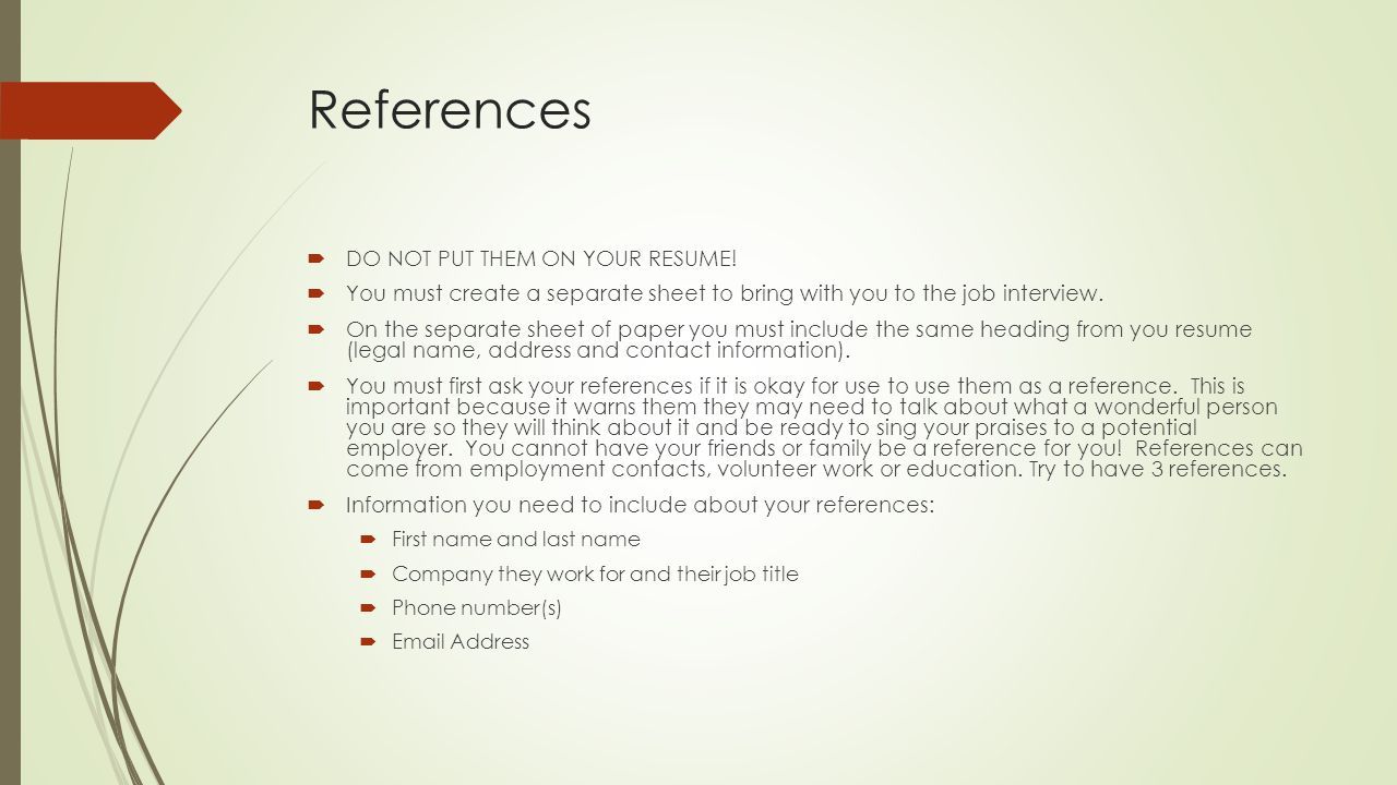 References  DO NOT PUT THEM ON YOUR RESUME.