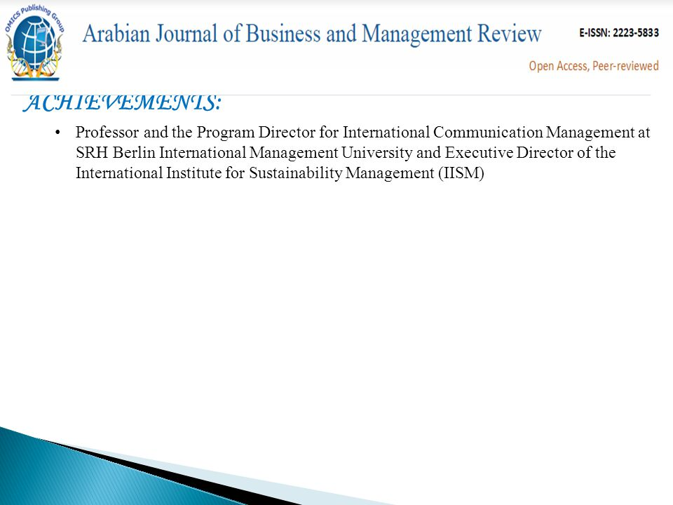 ACHIEVEMENTS: Professor and the Program Director for International Communication Management at SRH Berlin International Management University and Executive Director of the International Institute for Sustainability Management (IISM)