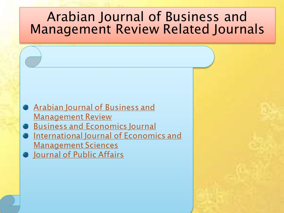 Arabian Journal of Business and Management Review Related Journals Arabian Journal of Business and Management Review Business and Economics Journal International Journal of Economics and Management Sciences Journal of Public Affairs Arabian Journal of Business and Management Review Business and Economics Journal International Journal of Economics and Management Sciences Journal of Public Affairs