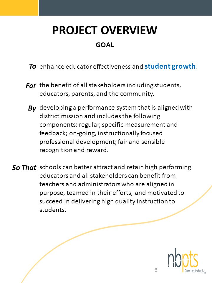 5 PROJECT OVERVIEW GOAL To enhance educator effectiveness and student growth.
