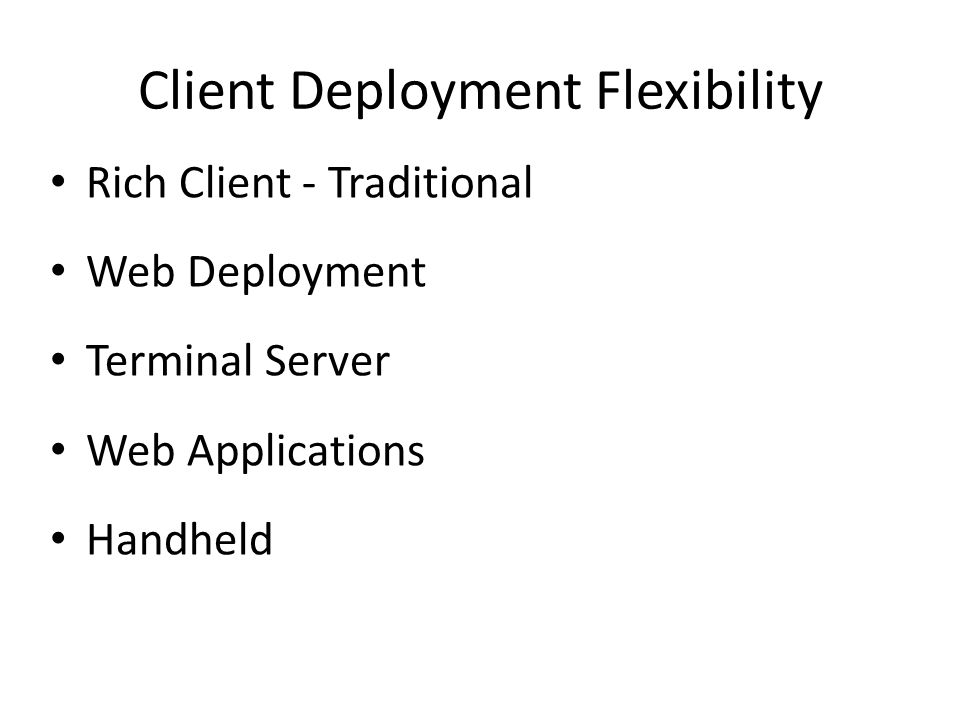 Rich Client - Traditional Web Deployment Terminal Server Web Applications Handheld