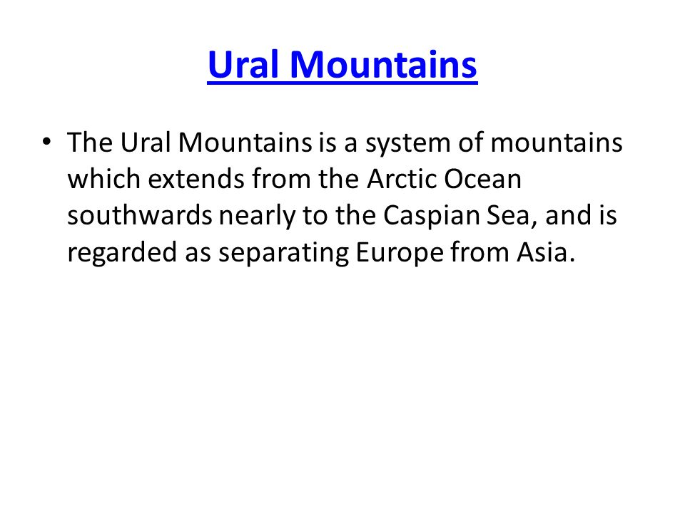 Ural Mountains The Ural Mountains is a system of mountains which extends from the Arctic Ocean southwards nearly to the Caspian Sea, and is regarded as separating Europe from Asia.