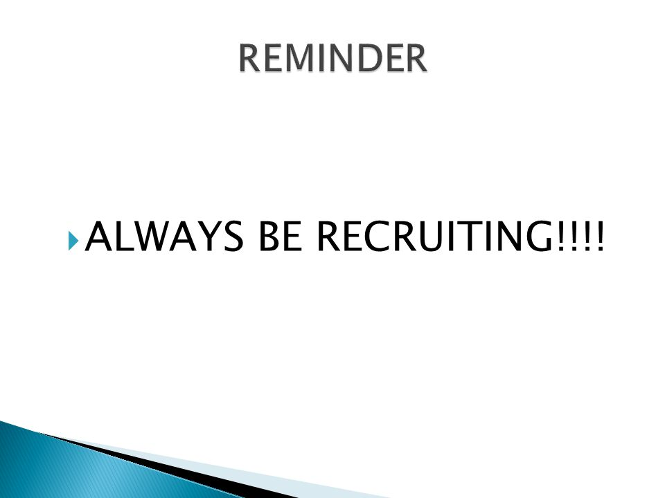  ALWAYS BE RECRUITING!!!!