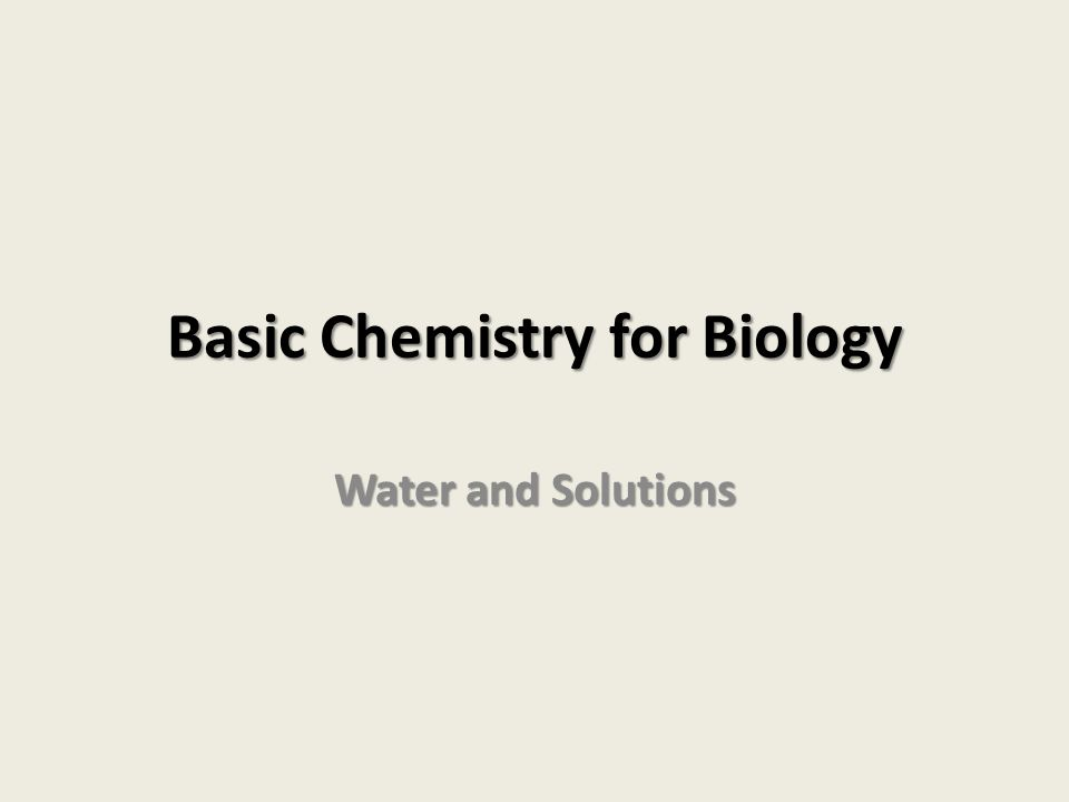 Basic Chemistry for Biology Water and Solutions