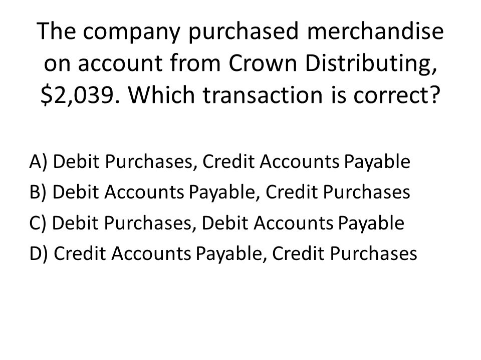 The company purchased merchandise on account from Crown Distributing, $2,039.