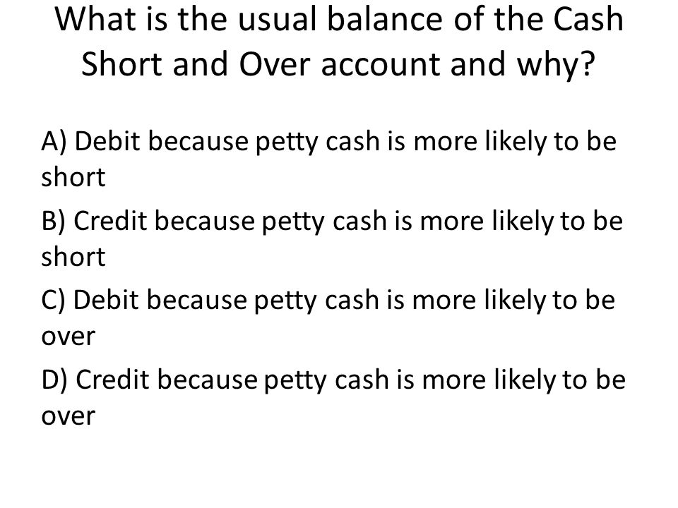 What is the usual balance of the Cash Short and Over account and why.