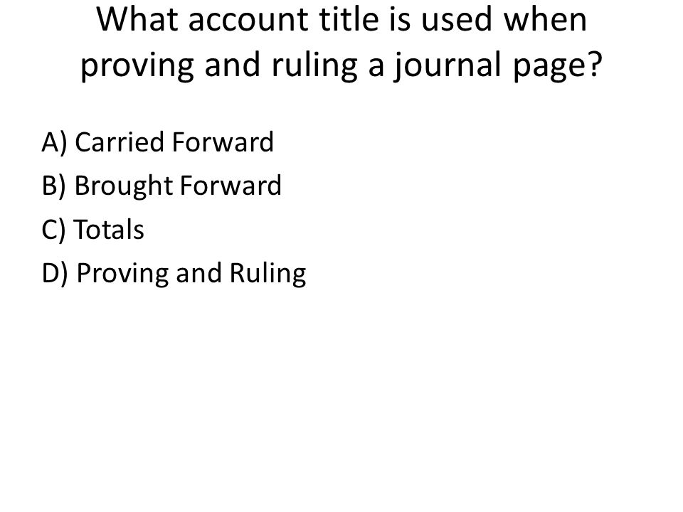 What account title is used when proving and ruling a journal page.