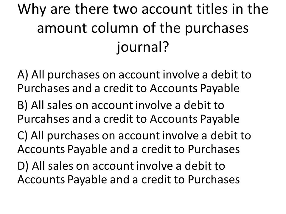 Why are there two account titles in the amount column of the purchases journal.