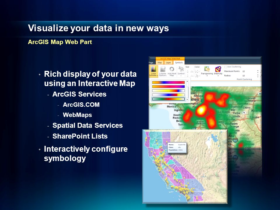 Visualize your data in new ways ArcGIS Map Web Part Rich display of your data using an Interactive Map - ArcGIS Services - ArcGIS.COM - WebMaps - Spatial Data Services - SharePoint Lists Interactively configure symbology